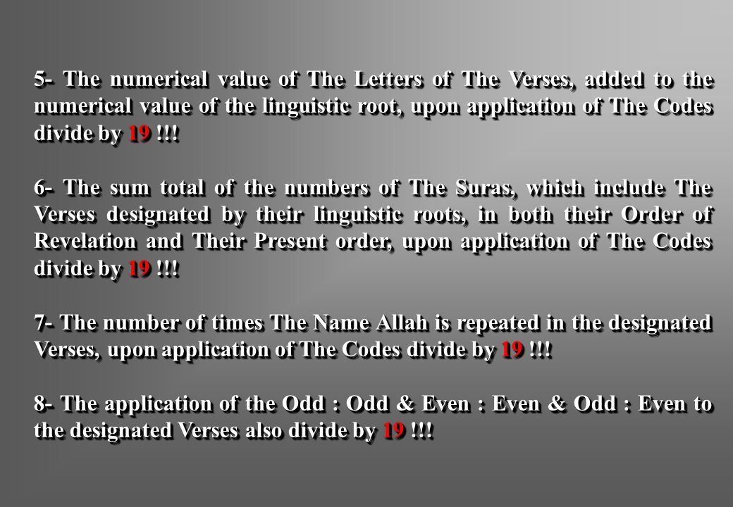 5- The numerical value of The Letters of The Verses, added to the numerical value of the linguistic root, upon application of The Codes divide by 19 !!!