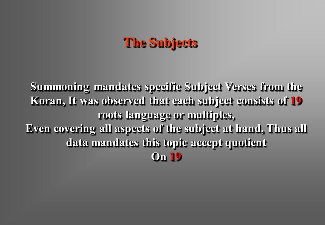 The Subjects Summoning mandates specific Subject Verses from the Koran, It was observed that each subject consists of 19 roots language or multiples,