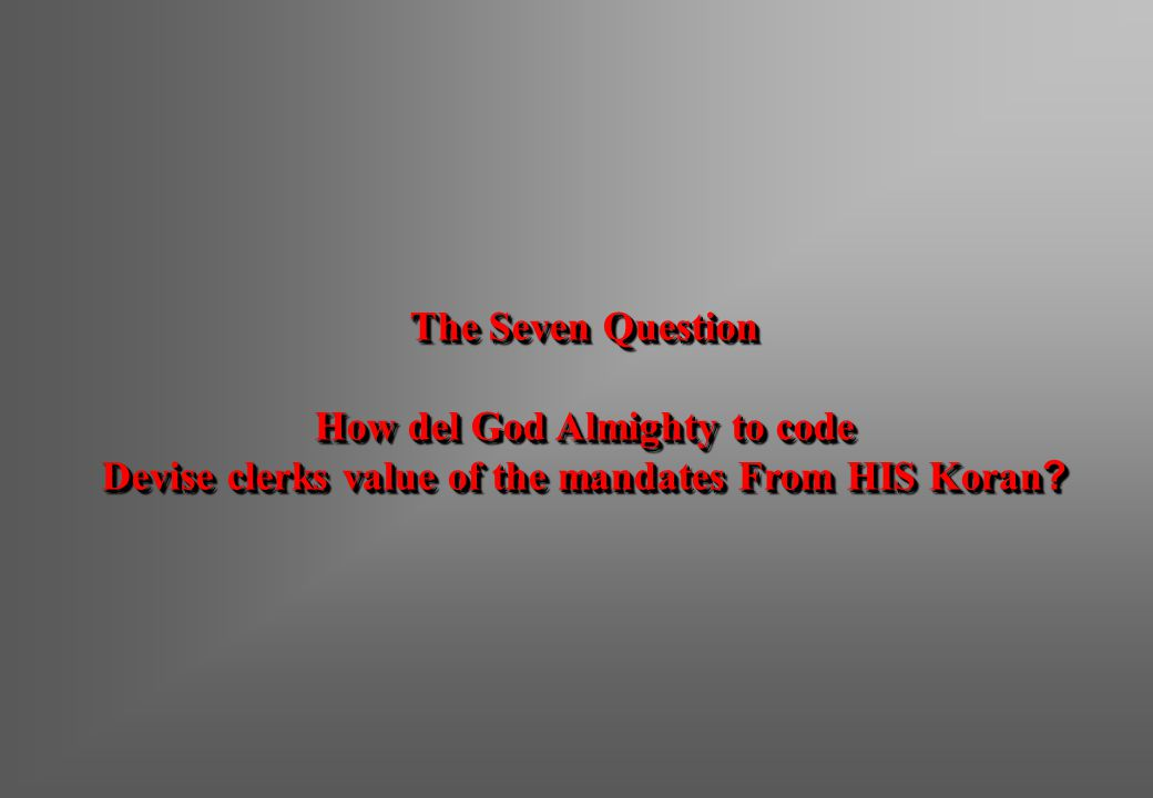 The Seven Question How del God Almighty to code Devise clerks value of the mandates From HIS Koran