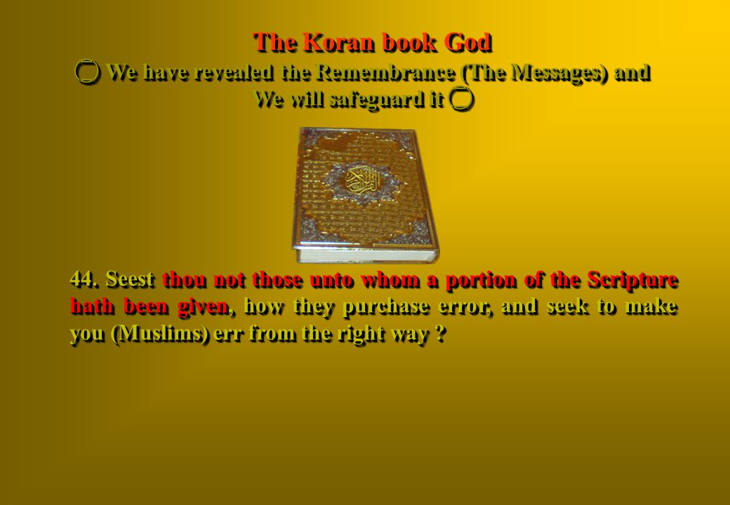 The Koran book God  We have revealed the Remembrance (The Messages) and We will safeguard it 