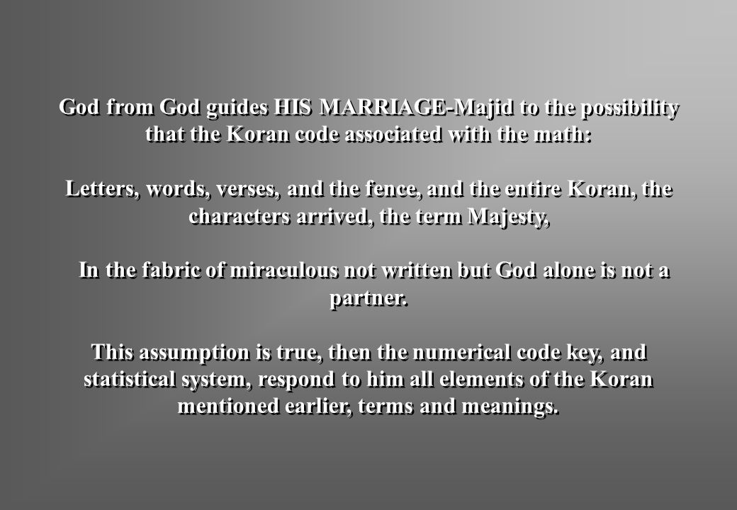 God from God guides HIS MARRIAGE-Majid to the possibility that the Koran code associated with the math: Letters, words, verses, and the fence, and the entire Koran, the characters arrived, the term Majesty, In the fabric of miraculous not written but God alone is not a partner.