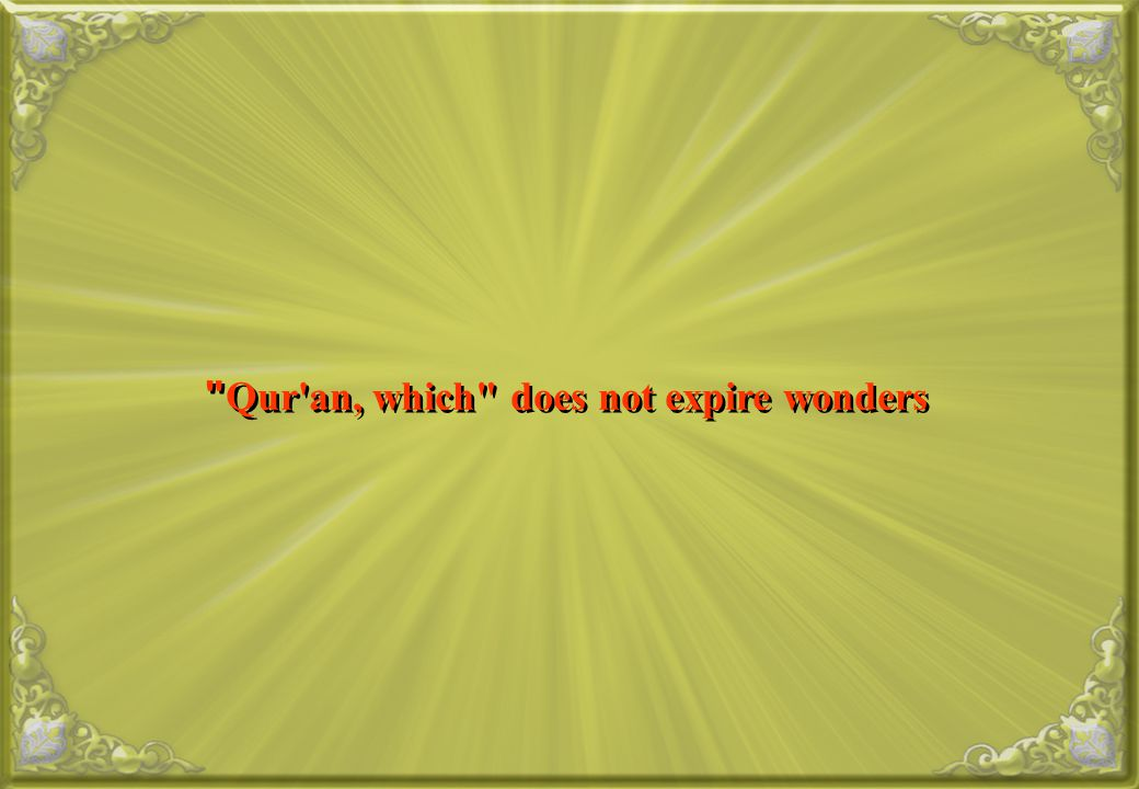 Qur an, which does not expire wonders