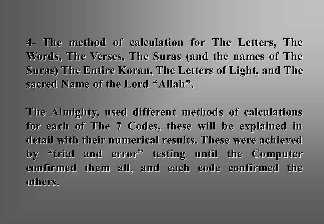 4- The method of calculation for The Letters, The Words, The Verses, The Suras (and the names of The Suras) The Entire Koran, The Letters of Light, and The sacred Name of the Lord Allah .