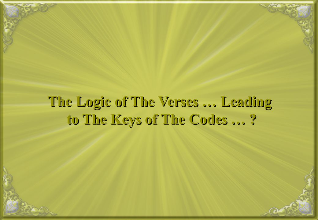 The Logic of The Verses … Leading to The Keys of The Codes …