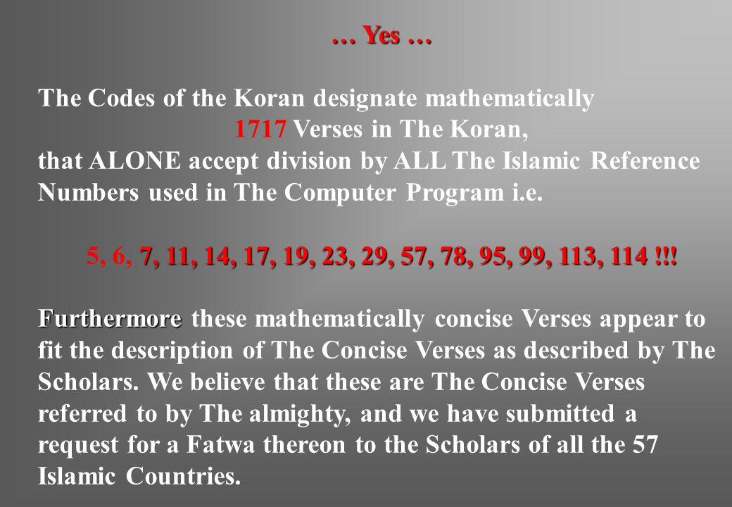 … Yes … The Codes of the Koran designate mathematically. 1717 Verses in The Koran,
