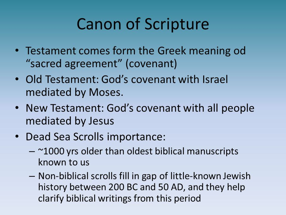 Canon of Scripture Testament comes form the Greek meaning od sacred agreement (covenant)