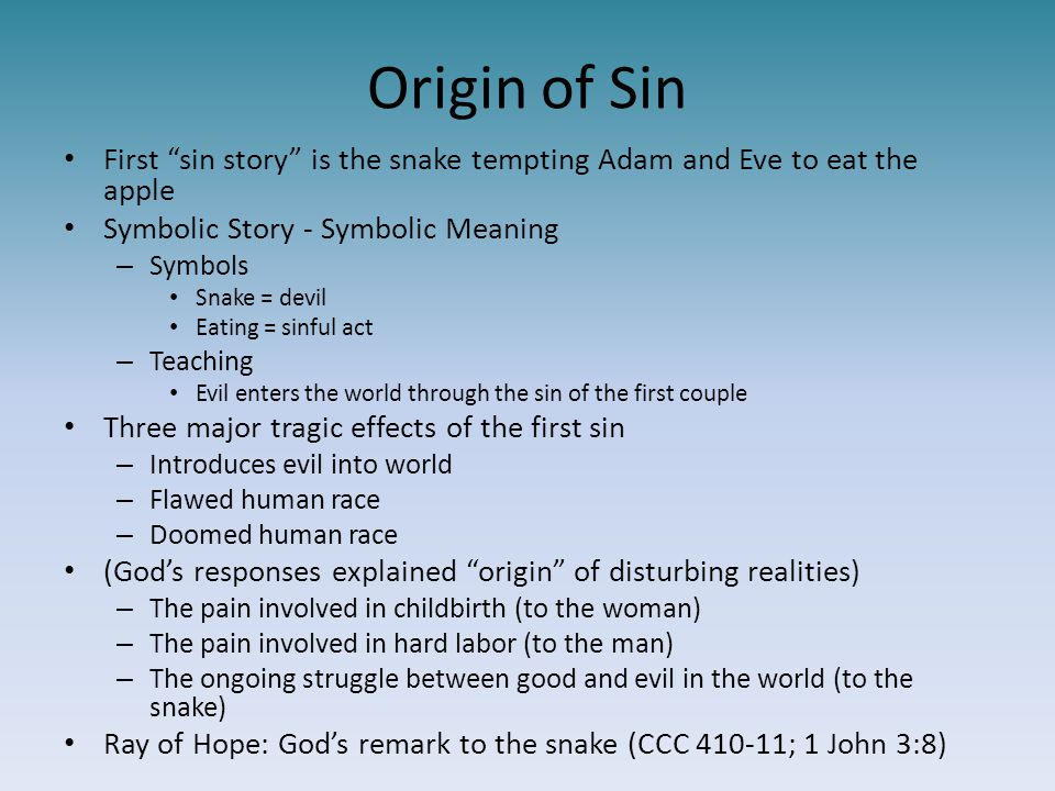 Origin of Sin First sin story is the snake tempting Adam and Eve to eat the apple. Symbolic Story - Symbolic Meaning.