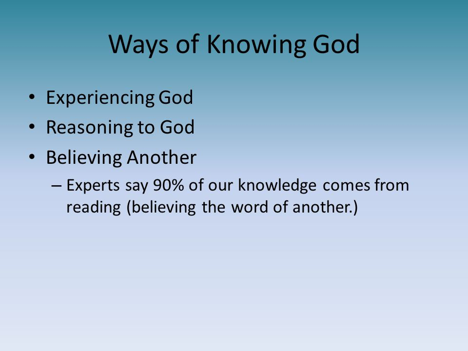 Ways of Knowing God Experiencing God Reasoning to God