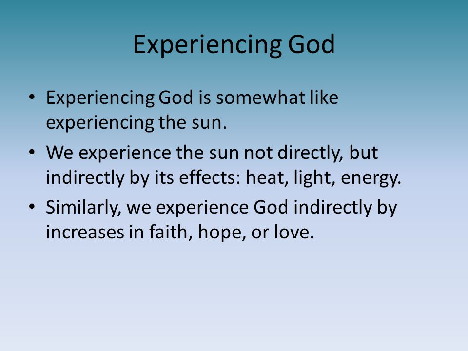 Experiencing God Experiencing God is somewhat like experiencing the sun.