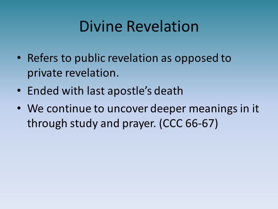 Divine Revelation Refers to public revelation as opposed to private revelation. Ended with last apostle's death.