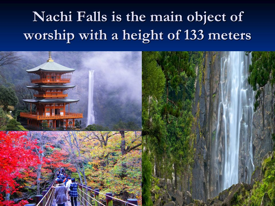Nachi Falls is the main object of worship with a height of 133 meters