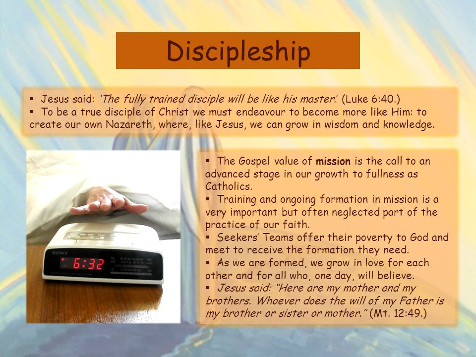 Discipleship Jesus said: 'The fully trained disciple will be like his master.' (Luke 6:40.)
