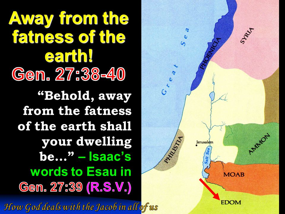 Away from the fatness of the earth! Gen. 27:38-40