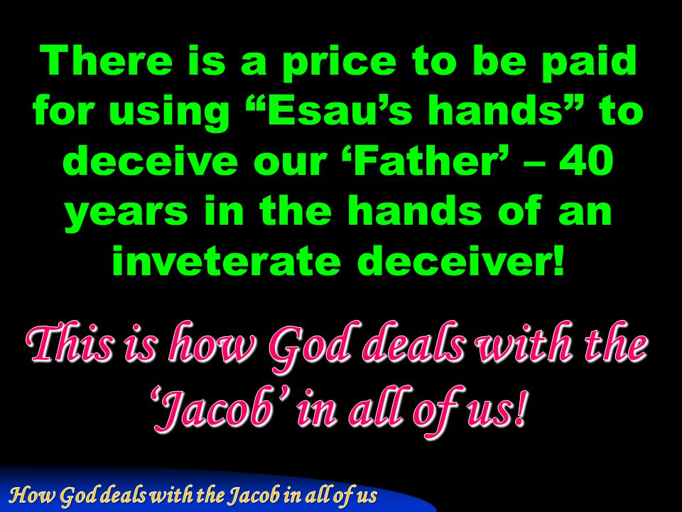 This is how God deals with the 'Jacob' in all of us!