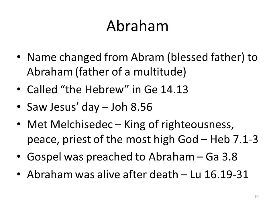 Abraham Name changed from Abram (blessed father) to Abraham (father of a multitude) Called the Hebrew in Ge 14.13.