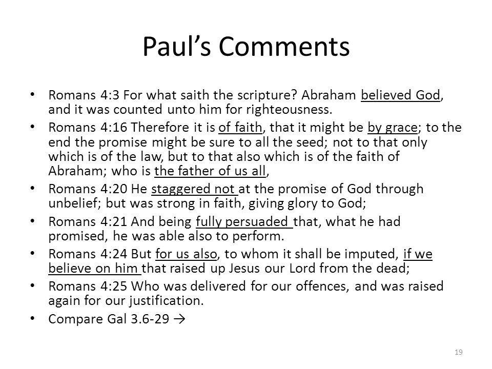 Paul's Comments Romans 4:3 For what saith the scripture Abraham believed God, and it was counted unto him for righteousness.