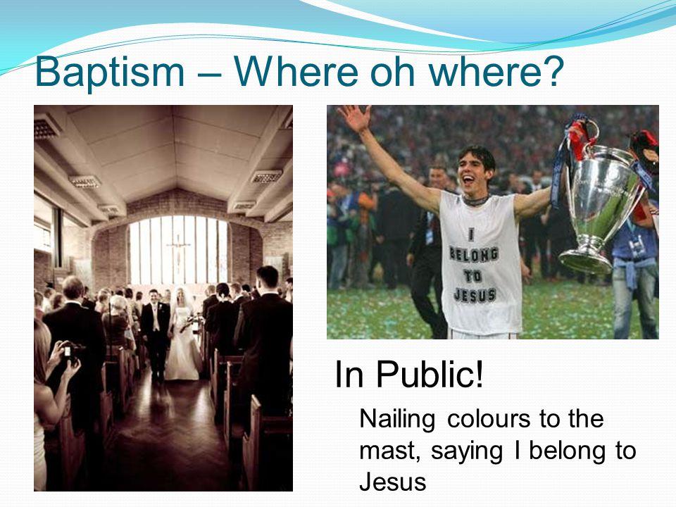 Baptism – Where oh where