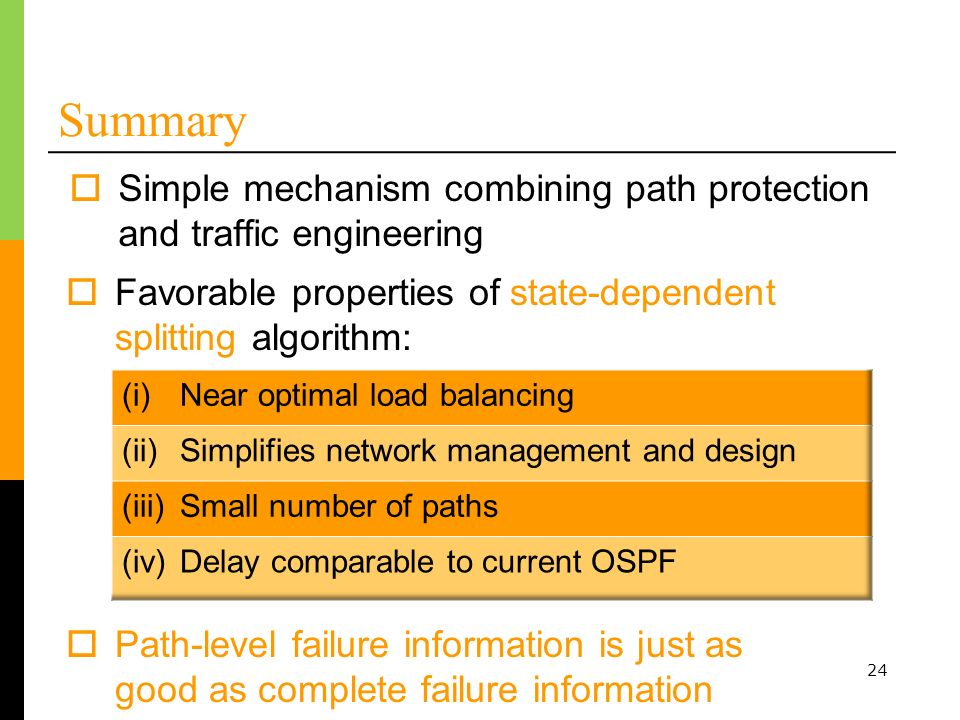 Summary Simple mechanism combining path protection and traffic engineering. Favorable properties of state-dependent splitting algorithm: