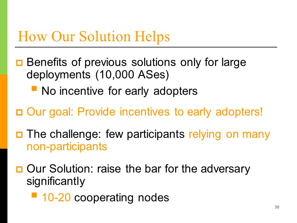 How Our Solution Helps Benefits of previous solutions only for large deployments (10,000 ASes) No incentive for early adopters.