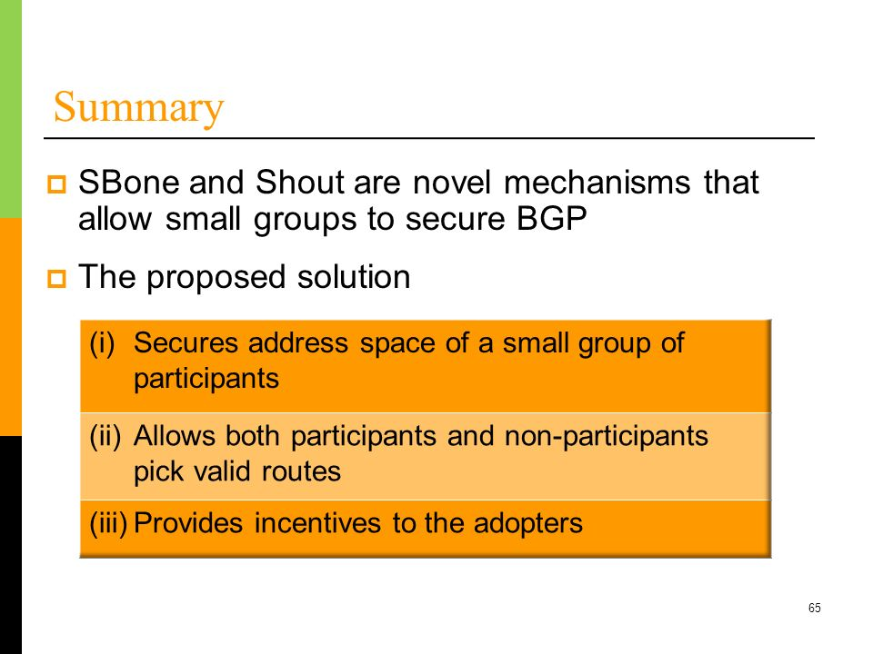 Summary SBone and Shout are novel mechanisms that allow small groups to secure BGP. The proposed solution.