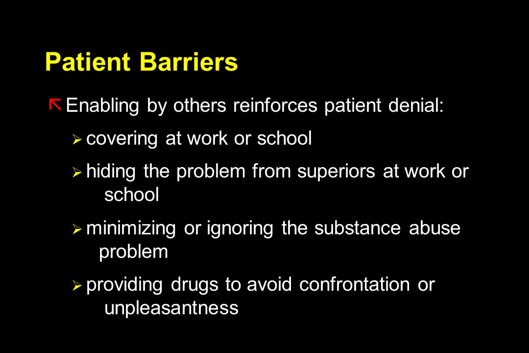 Patient Barriers Enabling by others reinforces patient denial: