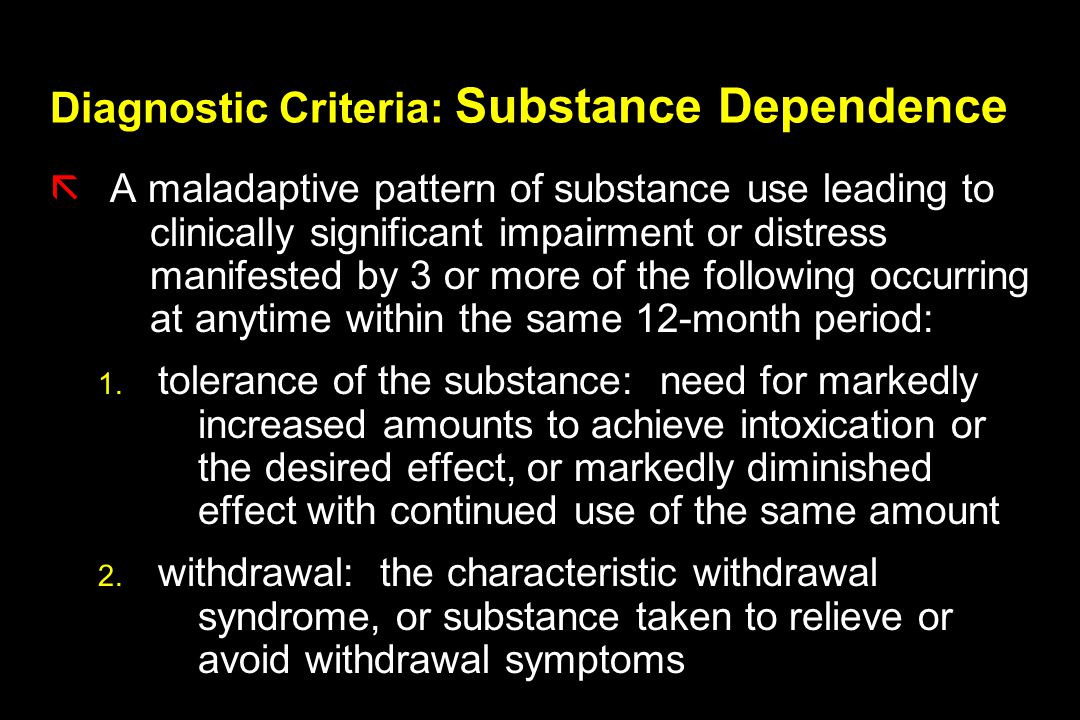 Diagnostic Criteria: Substance Dependence