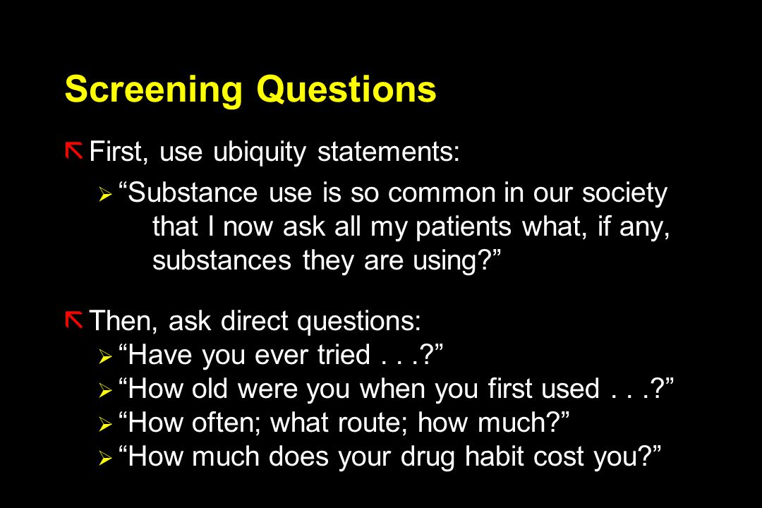 Screening Questions First, use ubiquity statements: