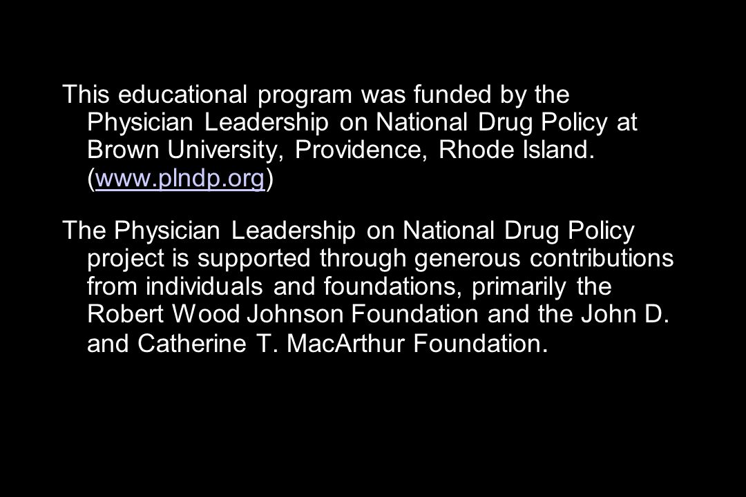 This educational program was funded by the Physician Leadership on National Drug Policy at Brown University, Providence, Rhode Island. (www.plndp.org)
