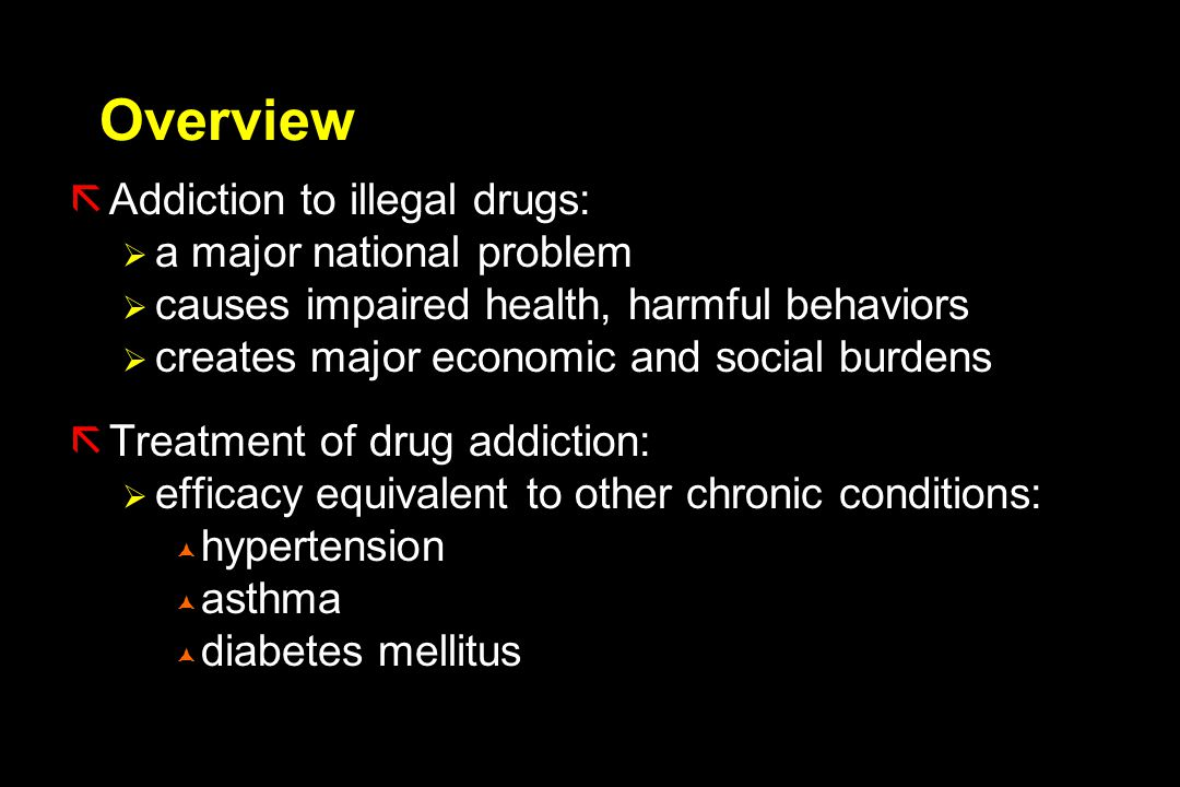 Overview Addiction to illegal drugs: a major national problem