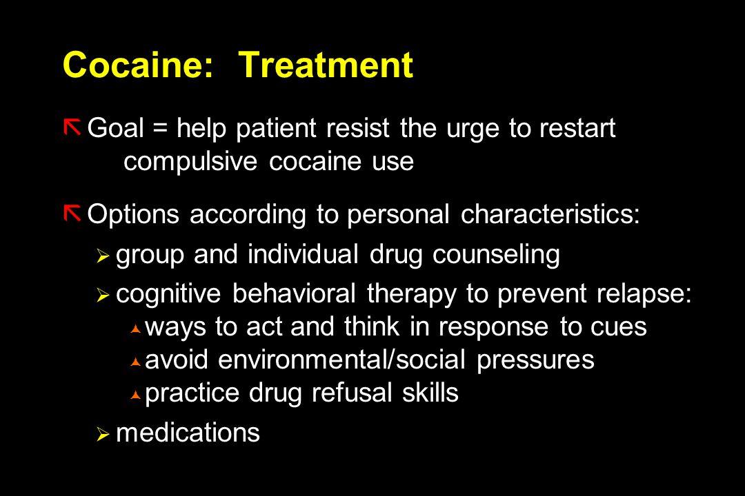 Cocaine: Treatment Goal = help patient resist the urge to restart