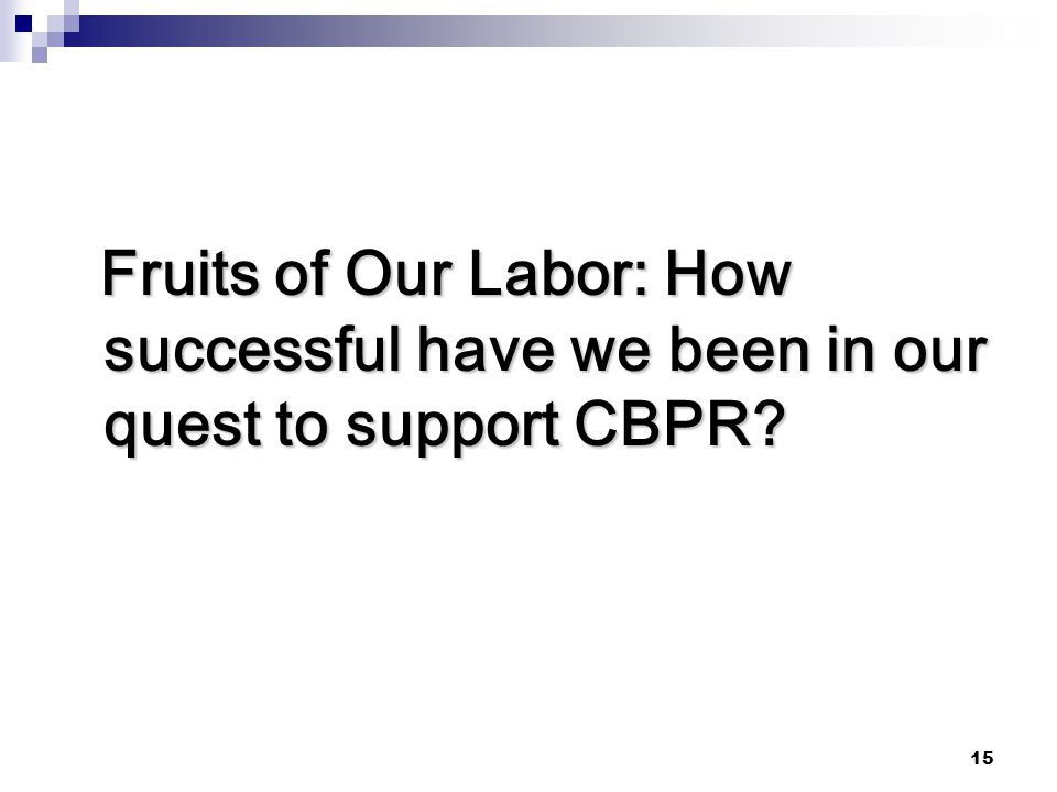 Fruits of Our Labor: How successful have we been in our quest to support CBPR