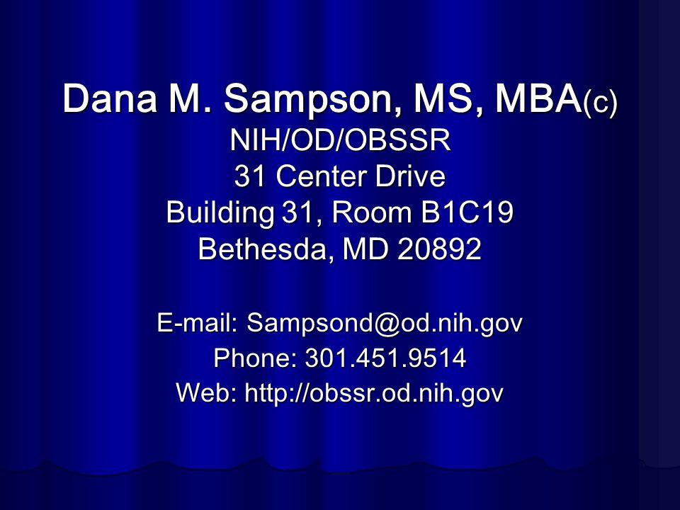 Dana M. Sampson, MS, MBA(c) NIH/OD/OBSSR 31 Center Drive Building 31, Room B1C19 Bethesda, MD 20892