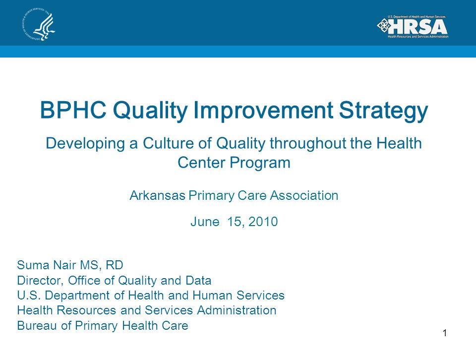 BPHC Quality Improvement Strategy Developing a Culture of Quality throughout the Health Center Program Arkansas Primary Care Association June 15, 2010