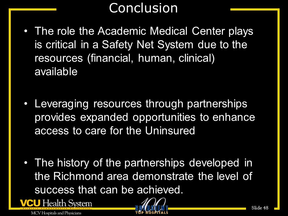Conclusion The role the Academic Medical Center plays is critical in a Safety Net System due to the resources (financial, human, clinical) available.
