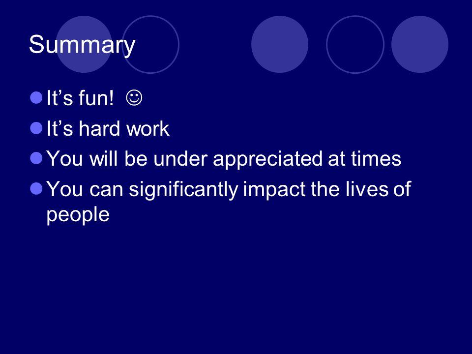 Summary It's fun!  It's hard work
