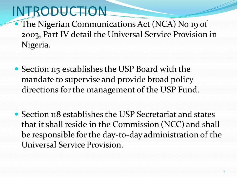 INTRODUCTION The Nigerian Communications Act (NCA) No 19 of 2003, Part IV detail the Universal Service Provision in Nigeria.