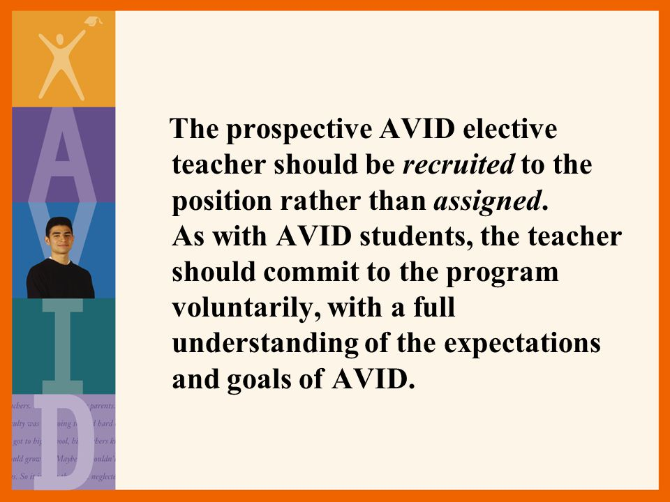 The prospective AVID elective teacher should be recruited to the position rather than assigned.