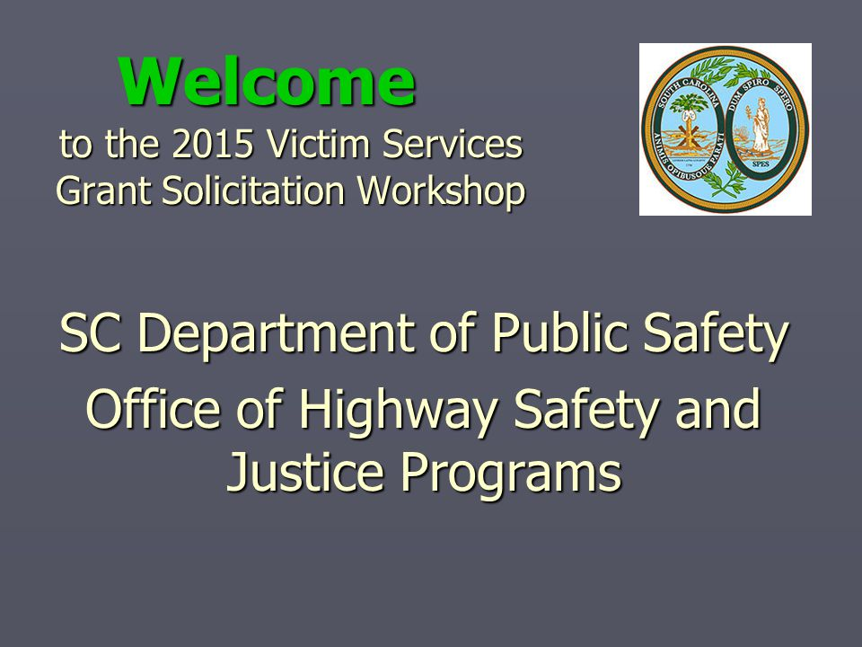 to the 2015 Victim Services Grant Solicitation Workshop