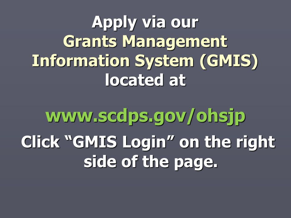Apply via our Grants Management Information System (GMIS) located at