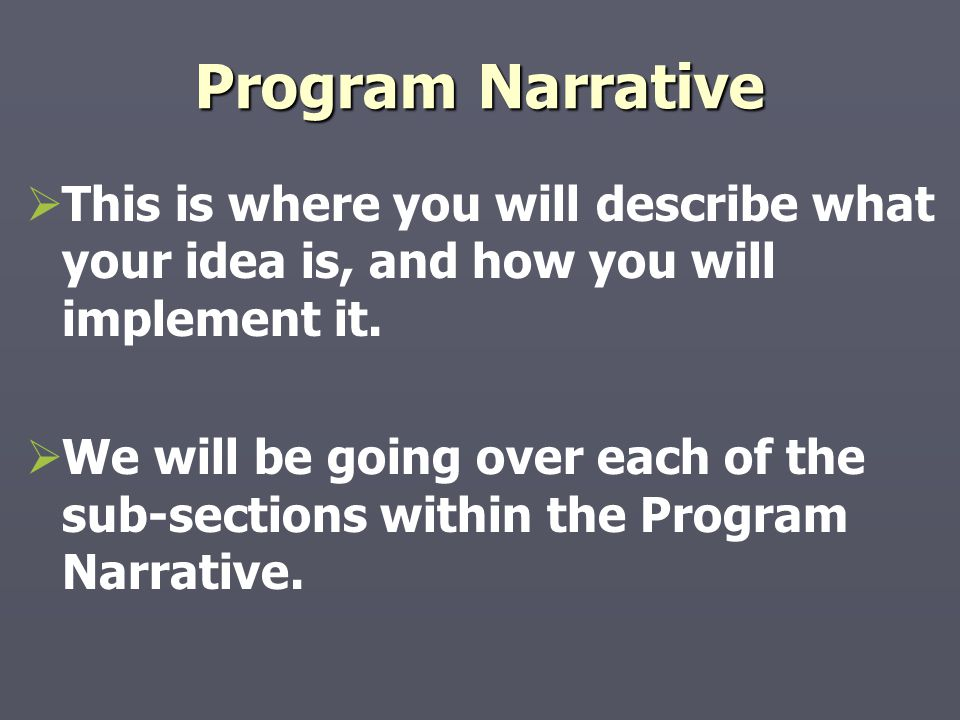Program Narrative This is where you will describe what your idea is, and how you will implement it.