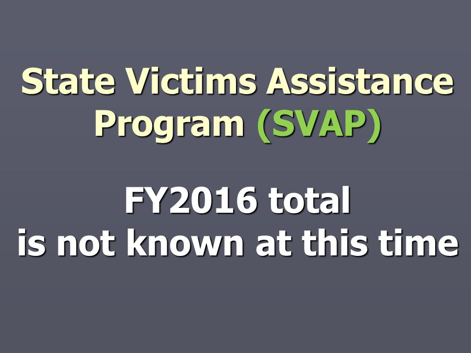 State Victims Assistance Program (SVAP) FY2016 total is not known at this time