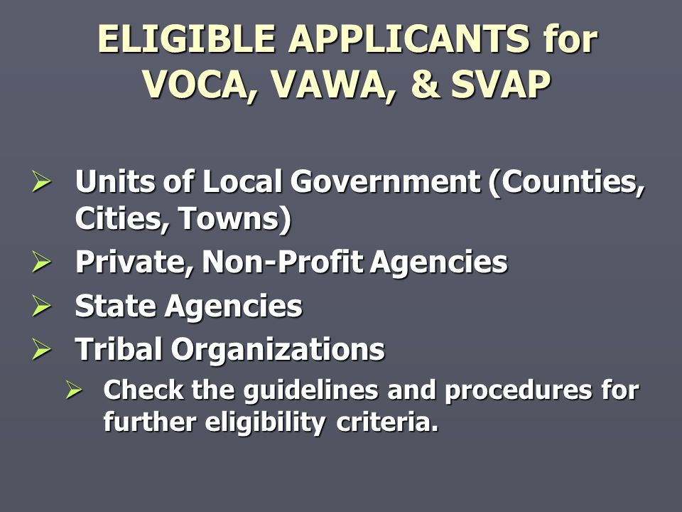 ELIGIBLE APPLICANTS for VOCA, VAWA, & SVAP