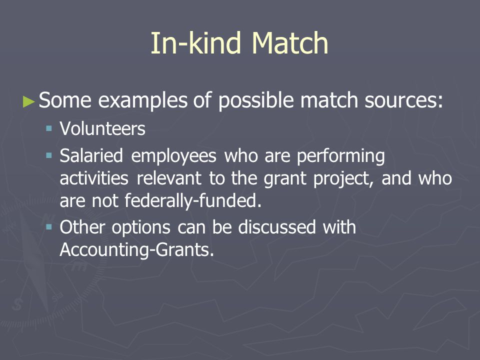 In-kind Match Some examples of possible match sources: Volunteers