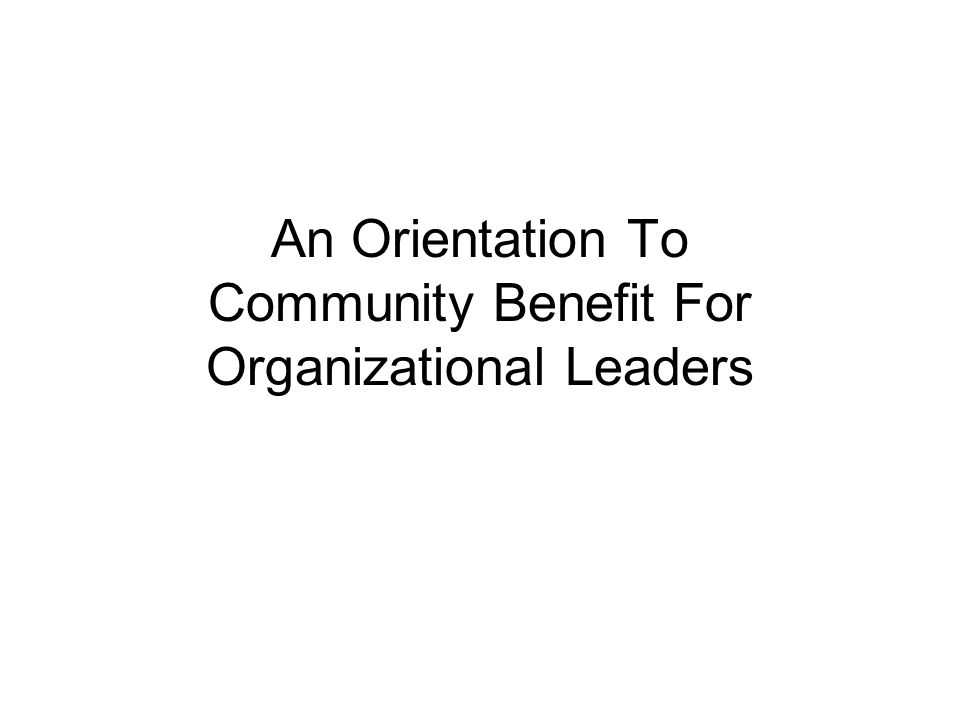 An Orientation To Community Benefit For Organizational Leaders