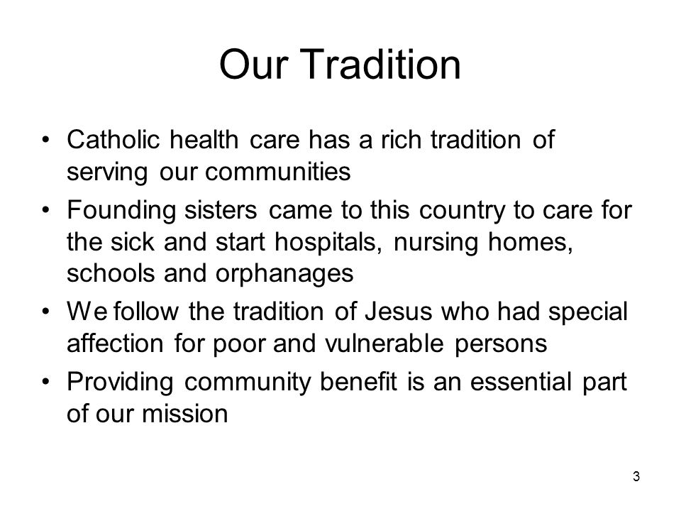 Our Tradition Catholic health care has a rich tradition of serving our communities.