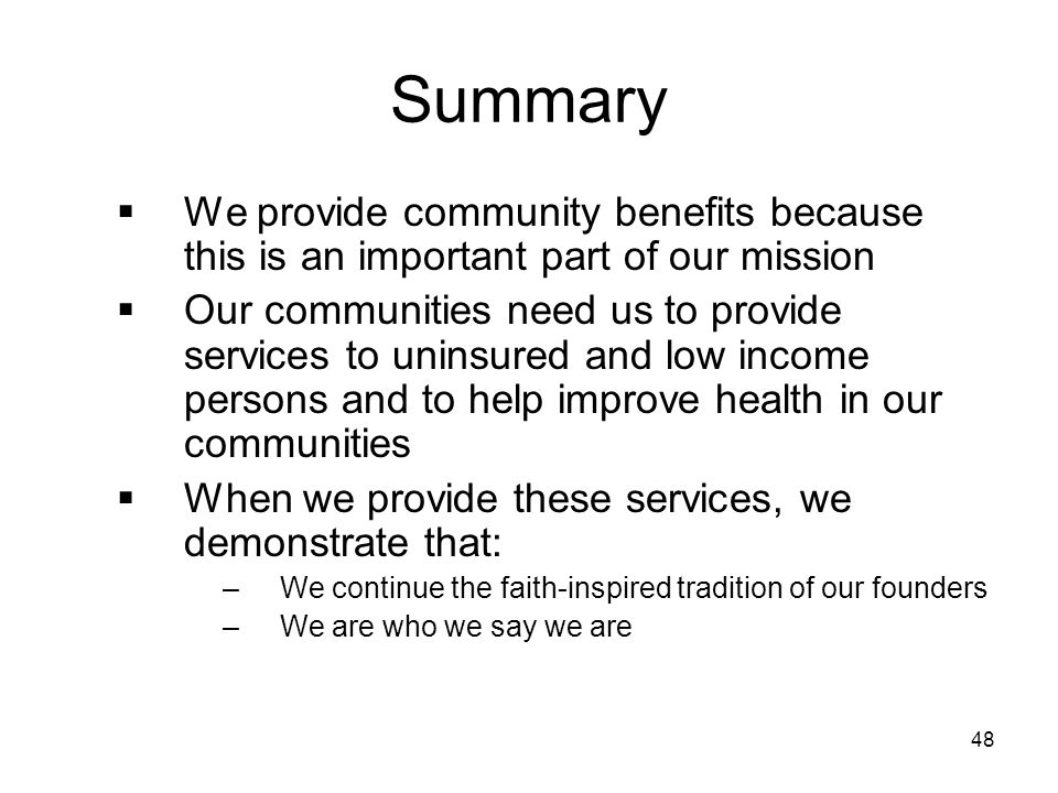 Summary We provide community benefits because this is an important part of our mission.