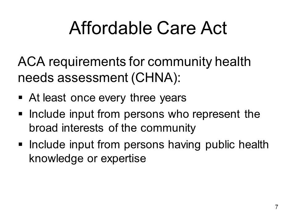 Affordable Care Act ACA requirements for community health needs assessment (CHNA): At least once every three years.