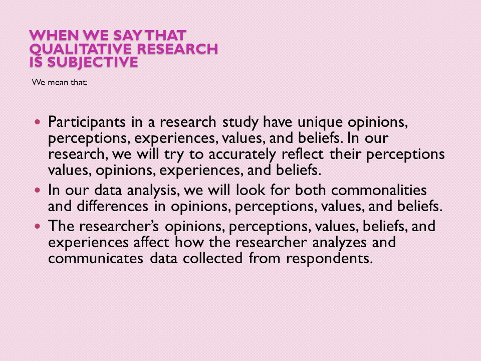 When we say that qualitative research is subjective