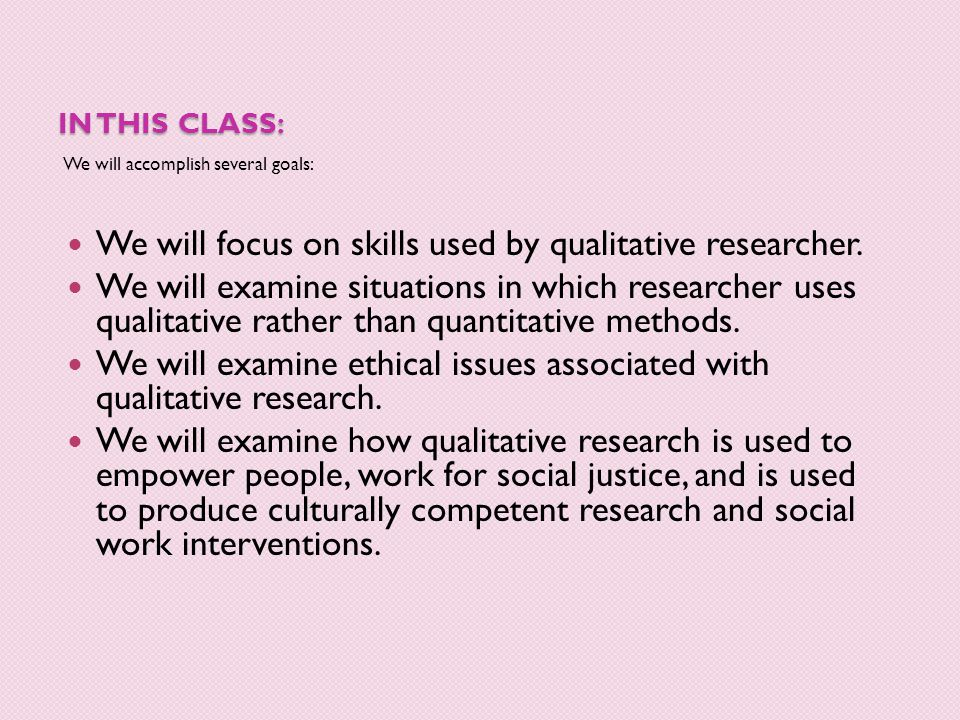 We will focus on skills used by qualitative researcher.
