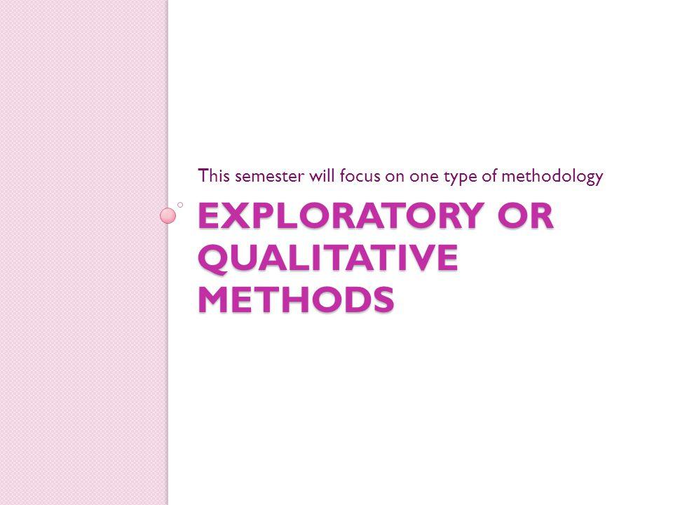 Exploratory or qualitative methods